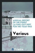 Annual Report of the Street Laying-Out Dept for the Year 1903