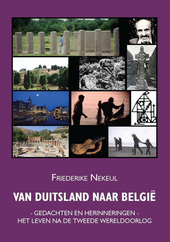 Van Duitsland naar België - Gedachten en herinneringen. Het leven na de Tweede Wereldoorlog - Friederike Nekeul | Fthsonline.com