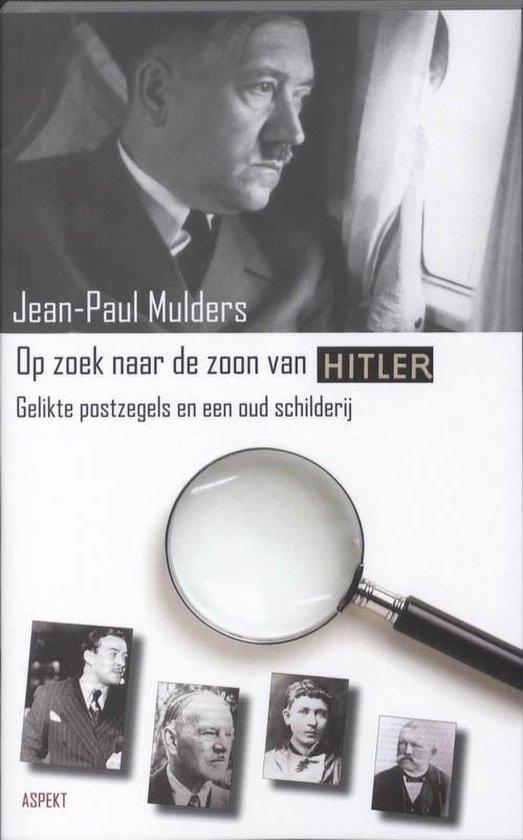 De zoon van Adolf Hitler - J.P. Mulders  