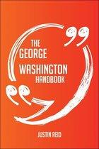 The George Washington Handbook - Everything You Need To Know About George Washington