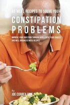 46 Meal Recipes to Solve Your Constipation Problems