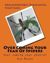 Over Coming Your Fear of Spiders