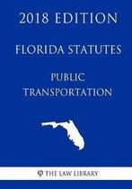 Florida Statutes - Public Transportation (2018 Edition)