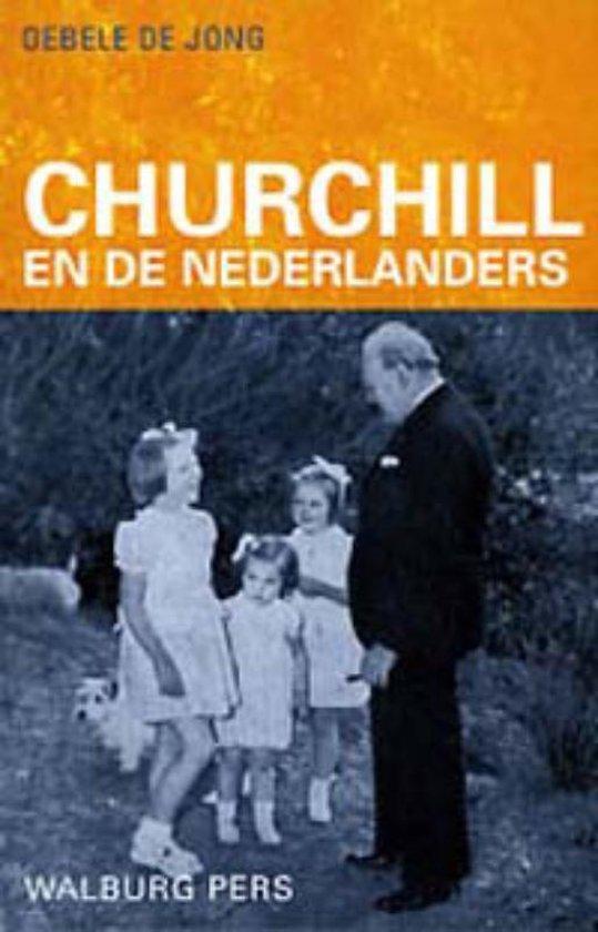 Churchill En De Nederlanders - Oebele de Jong |