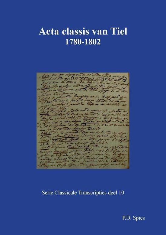 Serie Classicale Transcripties 10 - Acta classis van Tiel 1780-1802 - P.D. Spies | Fthsonline.com