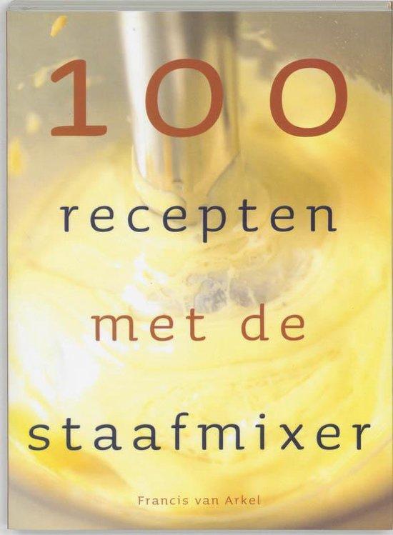 Cover van het boek '100 recepten met de staafmixer' van F. van Arkel