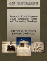 Swan V. U S U.S. Supreme Court Transcript of Record with Supporting Pleadings