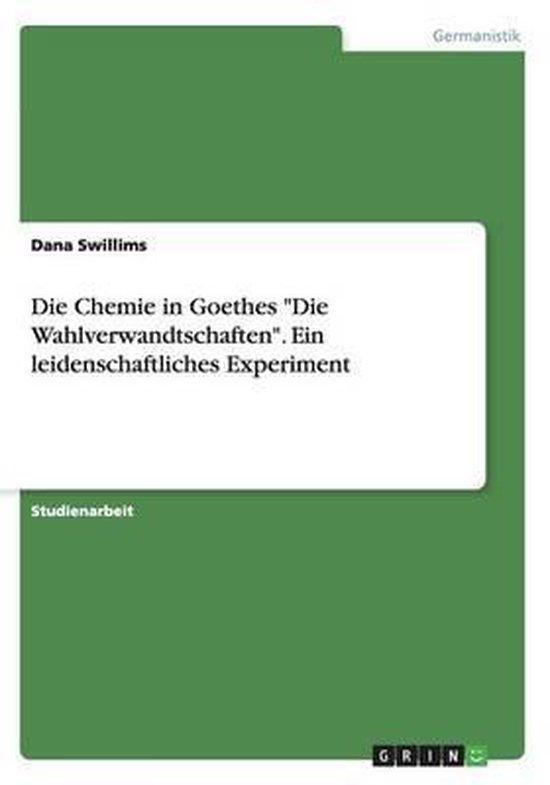 Die Chemie in Goethes Die Wahlverwandtschaften. Ein leidenschaftliches Experiment