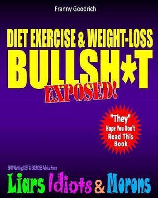 Diet, Exercise, & Weight-Loss Bullsh*t Exposed!