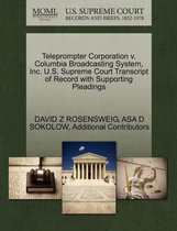 Teleprompter Corporation V. Columbia Broadcasting System, Inc. U.S. Supreme Court Transcript of Record with Supporting Pleadings