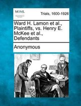 Boek cover Ward H. Lamon et al., Plaintiffs, vs. Henry E. McKee et al., Defendants van Anonymous