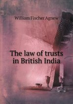 The Law of Trusts in British India