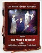 The Miser's Daughter, a Tale. Novel with Illus. by George Cruikshank (World's Classic