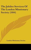 The Jubilee Services of the London Missionary Society (1844)