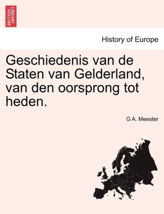 Geschiedenis van de staten van Gelderland, van den oorsprong tot heden. - G A Meester |