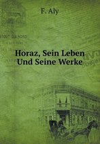 Horaz, Sein Leben Und Seine Werke