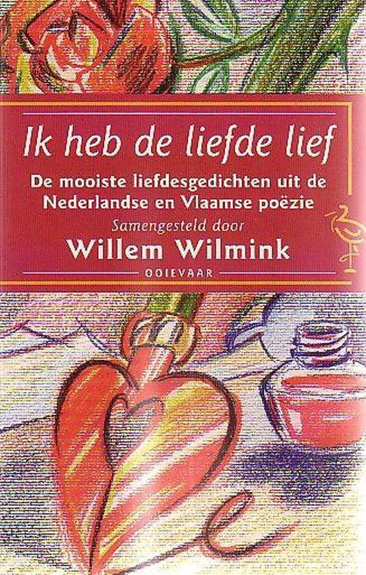 Ik heb de liefde lief : de mooiste liefdesgedichten uit de Nederlandse en Vlaamse poëzie - Willem Wilmink pdf epub