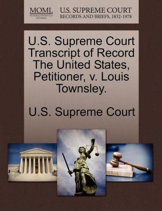 U.S. Supreme Court Transcript of Record the United States, Petitioner, V. Louis Townsley.