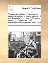 The Perpetual Laws of the State of New-Hampshire, from the Session of the General-Court, July 1776, to the Session in December 1788, Continued Into the Present Year 1789