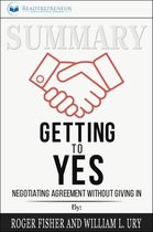 Summary of Getting to Yes: Negotiating Agreement Without Giving In by Roger Fisher