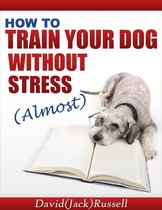 How To Train Your Dog Without Stress (Almost)