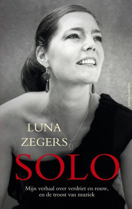 Solo. Mijn verhaal over verdriet en rouw, en de troost van muziek - Luna Zegers |