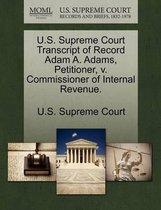 U.S. Supreme Court Transcript of Record Adam A. Adams, Petitioner, V. Commissioner of Internal Revenue.