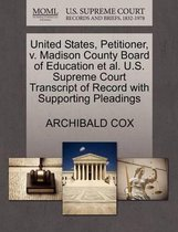 United States, Petitioner, V. Madison County Board of Education Et Al. U.S. Supreme Court Transcript of Record with Supporting Pleadings