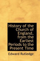 History of the Church of England, from the Earliest Periods to the Present Time