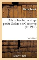 A la recherche du temps perdu. Sodome et Gomorrhe. Tome 5. Volume 1