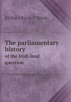 The Parliamentary History of the Irish Land Question