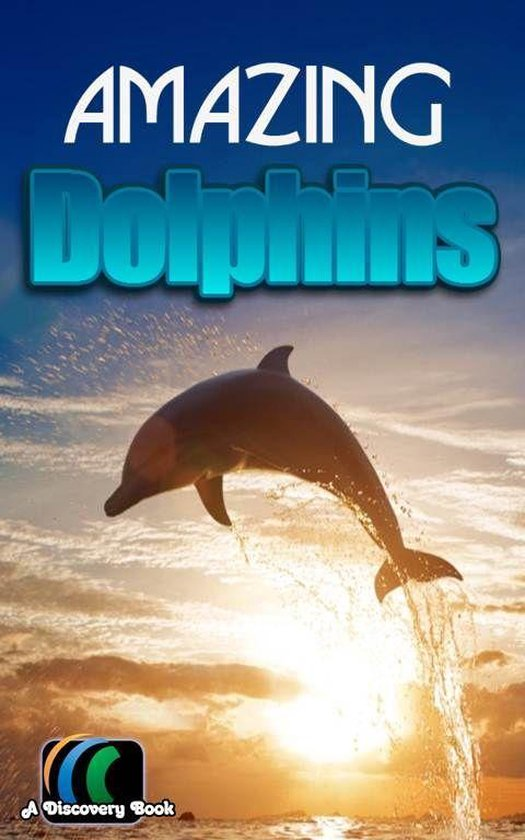 Amazing Dolphins: A Discovery Book