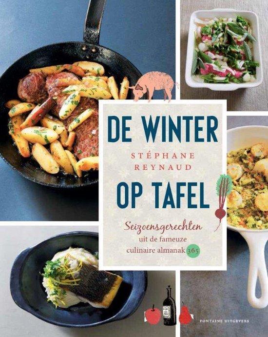 De winter op tafel. Seizoensgerechten uit de fameuze culinaire almanak 365 - Stephane Reynaud |
