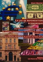 La Loi De Refondation Economique; Du Systeme Fractionnaire Au Systeme a Reserves Integrales; La Creation Monetaire Au Profit Exclusif De La Communaute Nationale; Les Cahiers Economiques