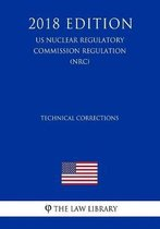 Technical Corrections (Us Nuclear Regulatory Commission Regulation) (Nrc) (2018 Edition)