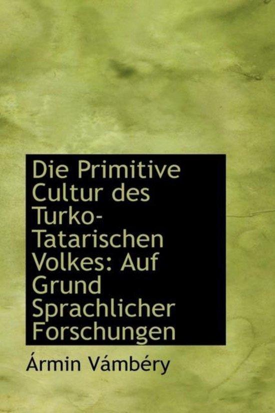 Die Primitive Cultur Des Turko-Tatarischen Volkes
