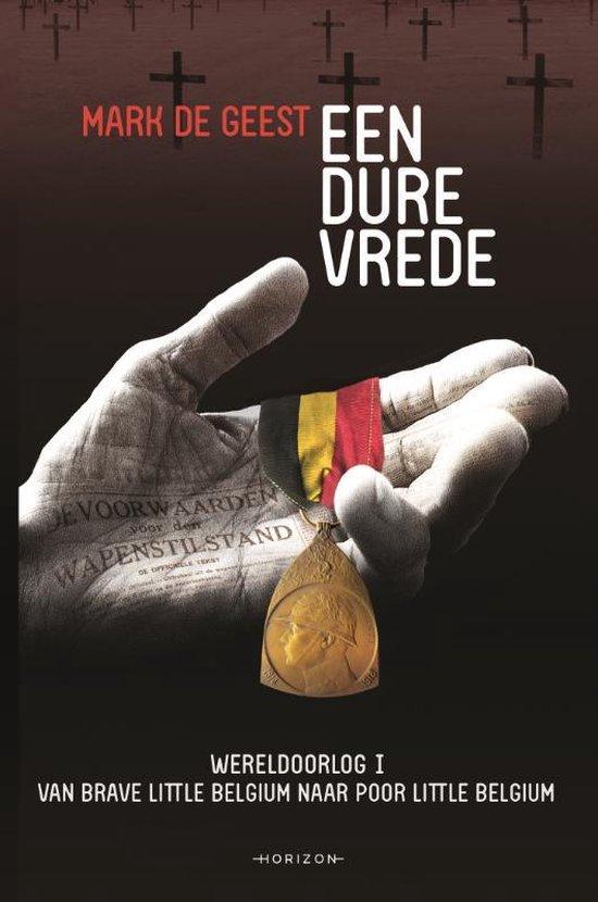 Boek cover Een dure vrede. Wereldoorlog I van Brave Little Belgium naar Poor Little Belgium van Mark De Geest (Paperback)