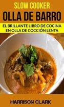 Slow cooker: Olla de barro: El Brillante Libro de Cocina en Olla de Coccion Lenta