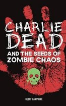 Charlie Dead and the Seeds of Zombie Chaos