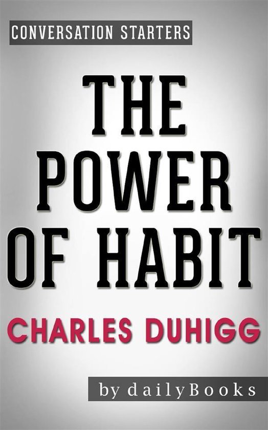 Boek cover The Power of Habit: Why We Do What We Do in Life and Business by Charles Duhigg   Conversation Starters van Dailybooks (Onbekend)