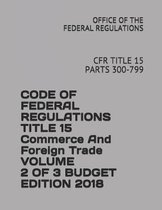 Code of Federal Regulations Title 15 Commerce and Foreign Trade Volume 2 of 3 Budget Edition 2018