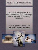 Cliquot's Champagne, in Re U.S. Supreme Court Transcript of Record with Supporting Pleadings