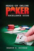 Heads-Up Online Poker Excellence Guide