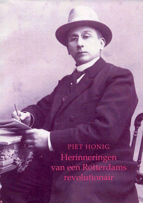 Herinneringen Van Een Rotterdams Revolutionair - Piet Honig |