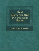 Graf Bismarck Und Die Deutsche Nation