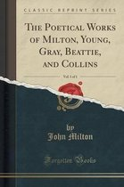 Boek cover The Poetical Works of Milton, Young, Gray, Beattie, and Collins, Vol. 1 of 1 (Classic Reprint) van Professor John Milton