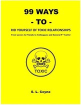 99 Ways to Rid Yourself of Toxic Relationships: From Lovers to Friends to Colleagues and General F**kwits
