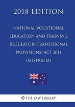 National Vocational Education and Training Regulator (Transitional Provisions) ACT 2011 (Australia) (2018 Edition)