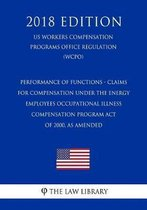 Performance of Functions - Claims for Compensation Under the Energy Employees Occupational Illness Compensation Program Act of 2000, as Amended (Us Workers Compensation Programs Office Regulation) (Wcpo) (2018 Edition)