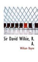 Sir David Wilkie, R. A.